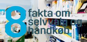 Fakta om selvvalg og håndkøbsmedicin